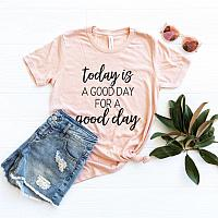Today is a GOOD DAY tee